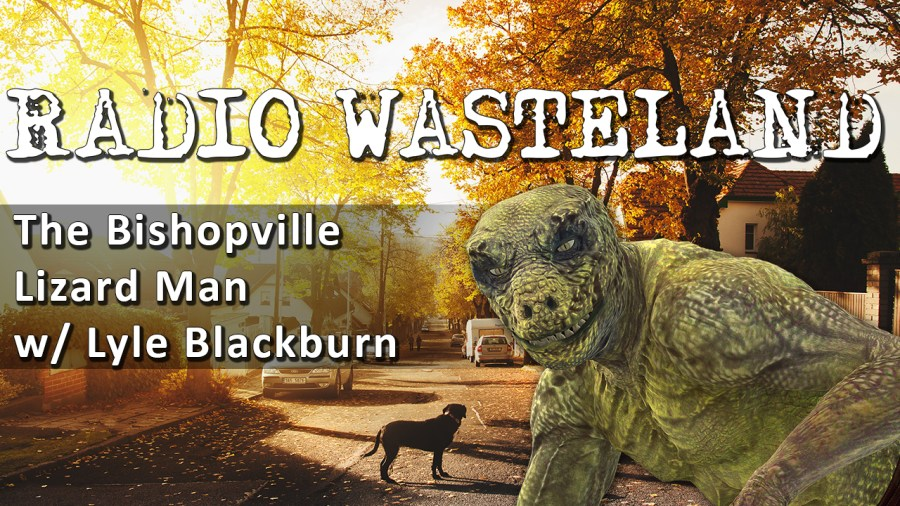 The Bishopville Lizard Man with Lyle Blackburn