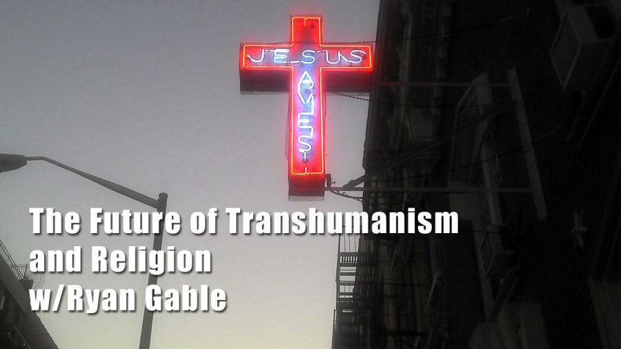 Transhumanism with Ryan Gable