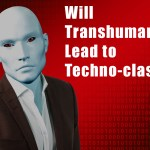Will Transhumanism Lead to Techno-classism