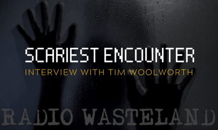 Scariest Encounter: Tim Woolworth Paranormal Researcher