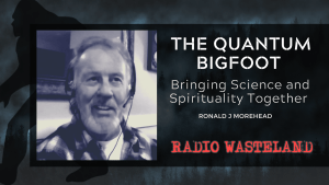 #158 Ronald Morehead: The Quantum Bigfoot: Bringing Science and Spirituality Together