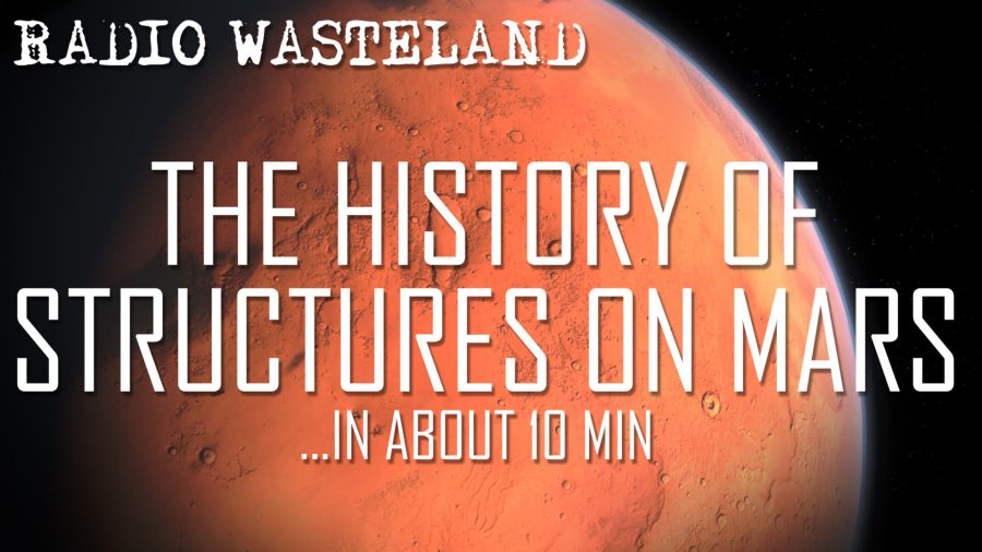 Structures on Mars, The History of… in about 10 minutes.