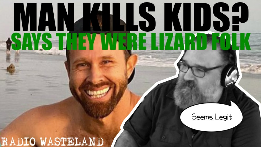 Man kills kids and says they were reptilian lizard people