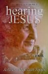 Hearing Jesus, book 2 of Seeing jesu series by Jeffrey McClain Jones
