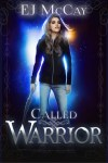Called Warrior by EJ McCay