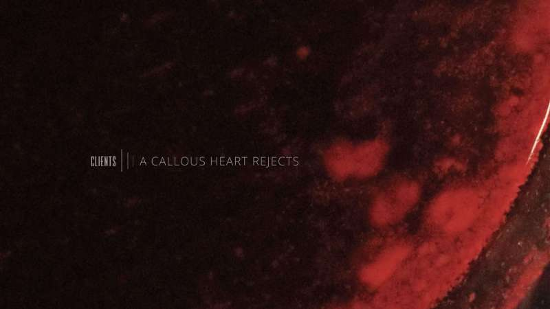 Clients – A callous heart rejects