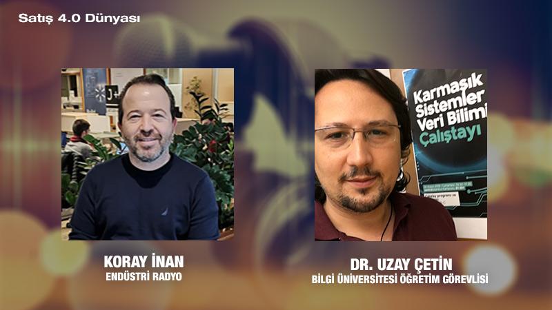 Bilgi Üniversitesi Öğretim Görevlisi Dr. Uzay Çetin: Yapay Zeka Ile Satış 4.0