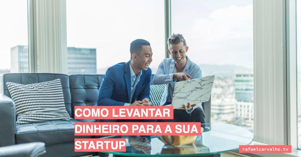 Como levantar dinheiro para a sua startup