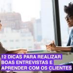12 dicas para realizar boas entrevistas e aprender com os clientes