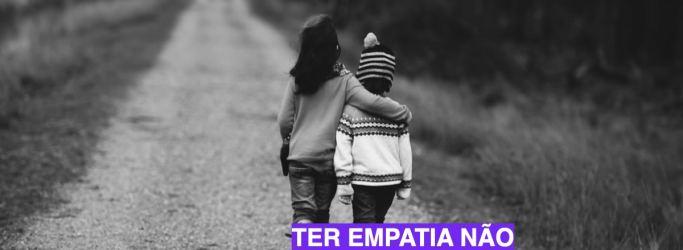Ter empatia não significa ser bonzinho