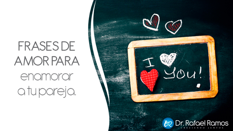 25 Frases De Amor Para Enamorar A Tu Pareja Dr Rafael Ramos