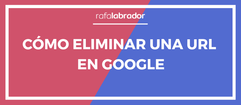 Eliminar una URL en Google