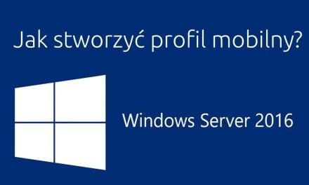 Jak stworzyć profil mobilny w Windows Server 2016