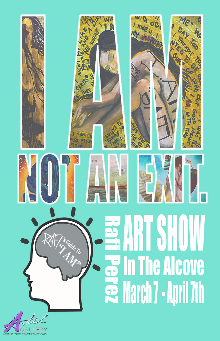 Rafi Perez Solo Art Show This Is Not An Exit March 7th - April 7th