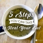 5 Steps You Can Take to Heal Your Gut