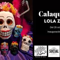 Expo: Calaqueando. Lola Zavala
