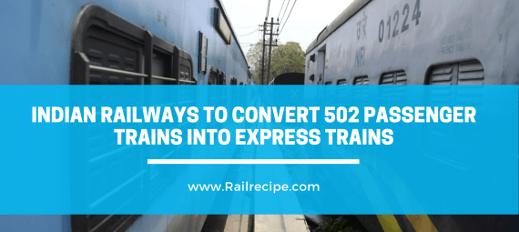 Indian Railways to Convert 502 Passenger Trains into Express Trains