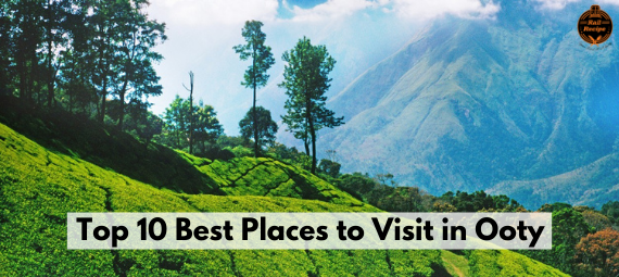 10 Best Places to Visit in Ooty