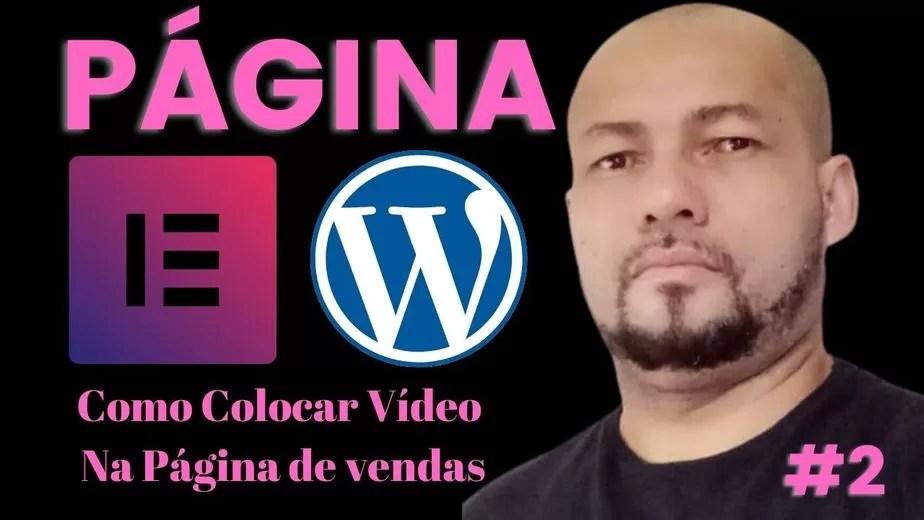 """Como colocar um vídeo na home site/blog wordpress: Página de Vendas Elementor """"Parte 02"""""""