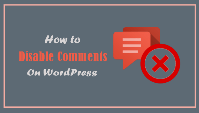 How to Disable Comments on WordPress Site
