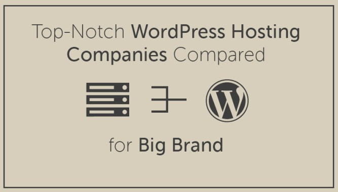 Top Notch WordPress Hosting Companies Compared for Big Brand