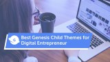 Best Genesis Child Themes for Digital Entrepreneur
