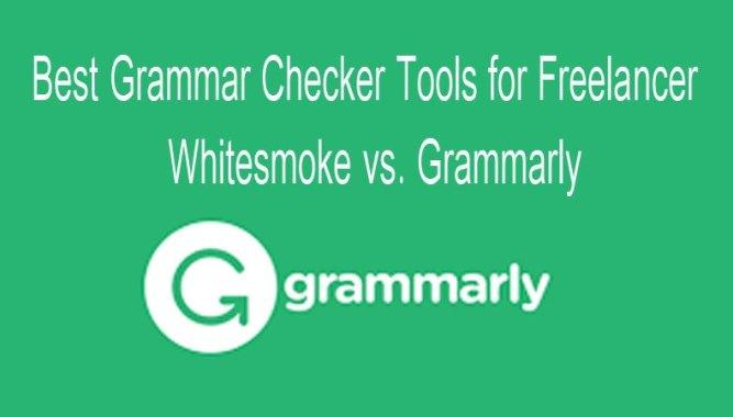 Best Grammar Checker Tools for Freelancer- Whitesmoke vs. Grammarly