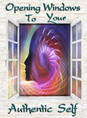 Opening Windows to Your Authentic Self