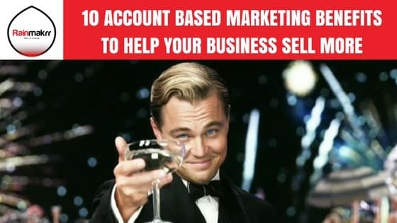 10 Account Based Marketing benefits to help your business sell more B2B Digital Marketing Agency London Yeah used to be B2B Sales but now its Account Based Marketing...