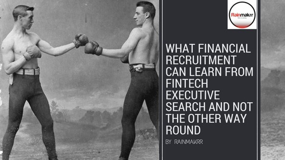 What financial recruiters can learn from Fintech Executive Search Executive Search London