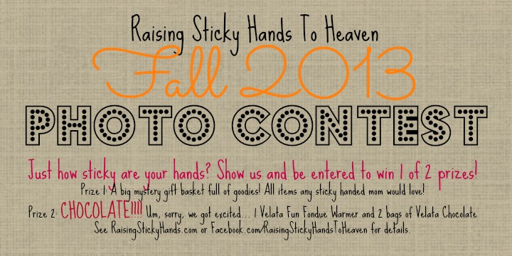 Who has sticky hands? The Fall 2013 Photo Contest! Find out more at RaisingStickyHands.com