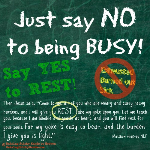 Just say NO to being BUSY! Say YES to REST! - Raising Sticky Hands To Heaven