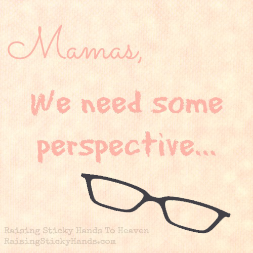 Mamas, We need some perspective