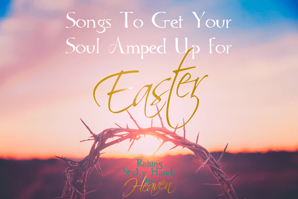 Songs To Get Your Soul Amped Up For Easter - 2017 Edition