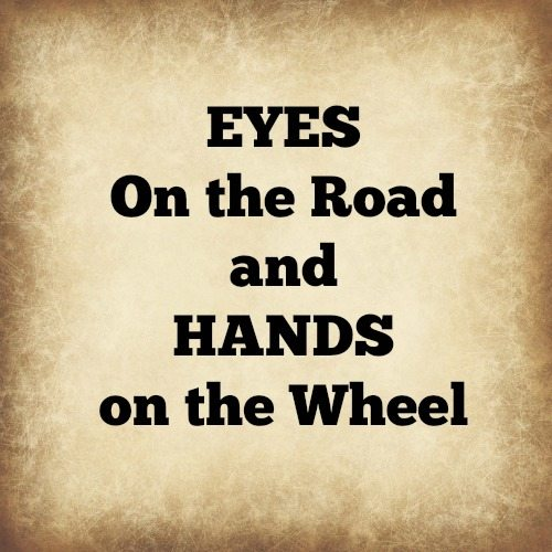 eyes on the road and hands on the wheel