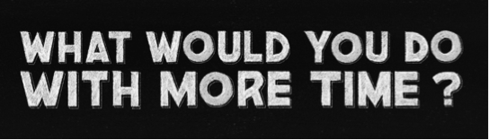What would you do with more time