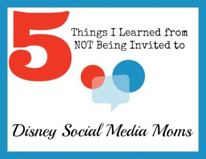 What Not Being Invited to Disney Social Media Moms Means
