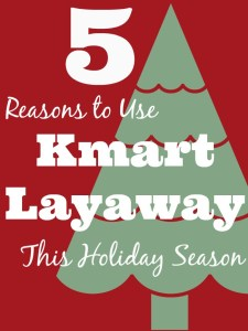 5 Reasons to Use Kmart Layaway This Holiday Season