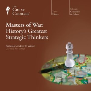 Masters of War: History's Greatest Strategic Thinkers audiobook cover art