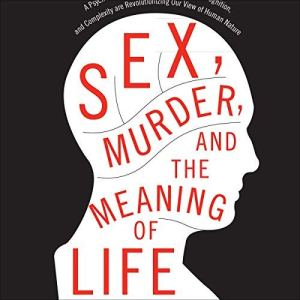 Sex, Murder, and the Meaning of Life audiobook cover art