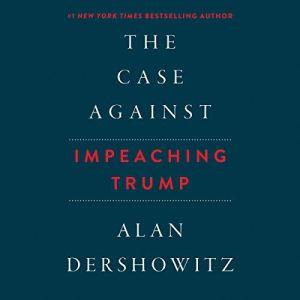 The Case Against Impeaching Trump audiobook cover art