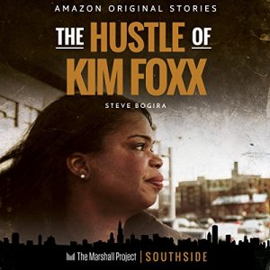 The Hustle of Kim Foxx (The Marshall Project) audiobook cover art