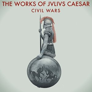 The Works of Julius Caesar: The Civil Wars audiobook cover art
