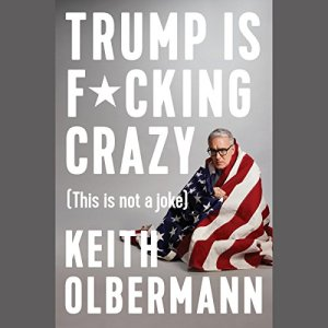 Trump Is F*cking Crazy audiobook cover art