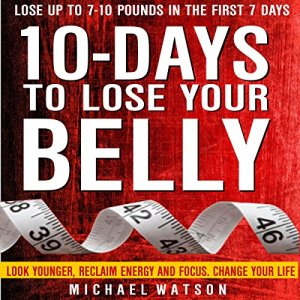 10 Days to Lose Your Belly: Look Younger, Reclaim Energy and Focus, Change Your Life audiobook cover art