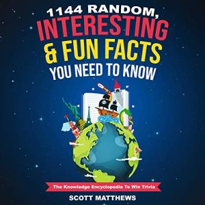 1144 Random, Interesting & Fun Facts You Need to Know: The Knowledge Encyclopedia to Win Trivia audiobook cover art