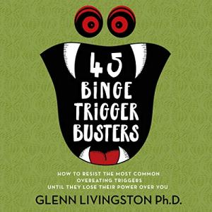 45 Binge Trigger Busters: How to Resist the Most Common Overeating Triggers Until They Lose Their Power Over You audiobook cover art