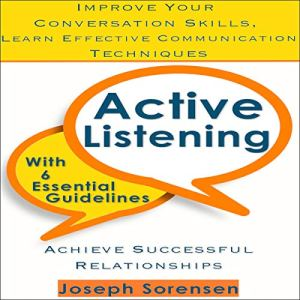 Active Listening: Improve Your Conversation Skills, Learn Effective Comunication Techniques audiobook cover art