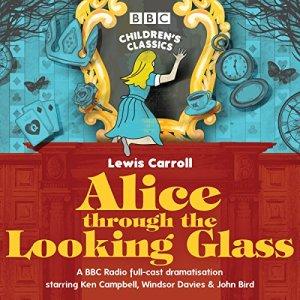 Alice Through the Looking Glass (BBC Children's Classics) audiobook cover art