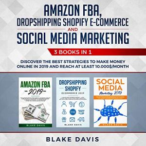 Amazon FBA, Dropshipping Shopify E-Commerce and Social Media Marketing: 3 Books in 1 audiobook cover art